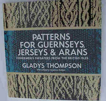 Gladys Thompson - Patterns of Guernseys, Jerseys and Arans.